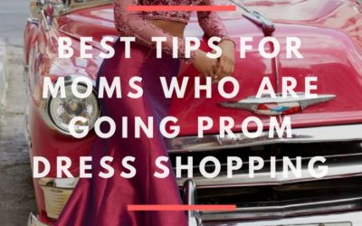 Best Tips For Moms Who Are Going Prom Dress Shopping