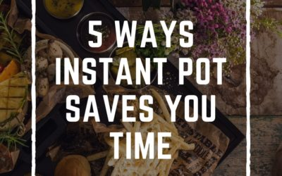 Five Ways Instant Pot Saves You Time